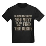 To Find The Birds Kids Dark T-Shirt
