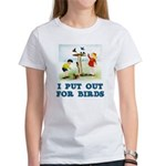 I Put Out For Birds Women's T-Shirt