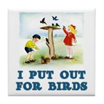I Put Out For Birds Tile Coaster
