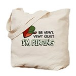 Be Vewy Quiet I'm Birding Tote Bag