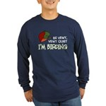 Be Vewy Quiet I'm Birding Long Sleeve Dark T-Shirt