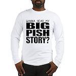 Big Pish Story Long Sleeve T-Shirt