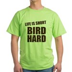Life is Short Bird Hard Green T-Shirt
