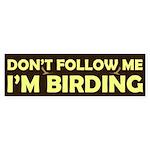 Don't Follow Me I'm Birding Sticker (Bumper)