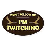 Don't Follow I'm Twitching Sticker (Oval)