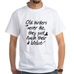 Old Birders Never Die White T-Shirt