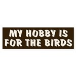 Hobby for the Birds Bumper Sticker