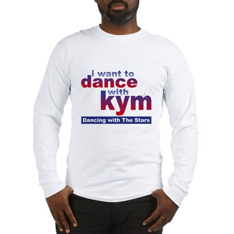 I want to Dance with Kym Long Sleeve T-Shirt