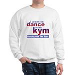 I want to Dance with Kym Sweatshirt
