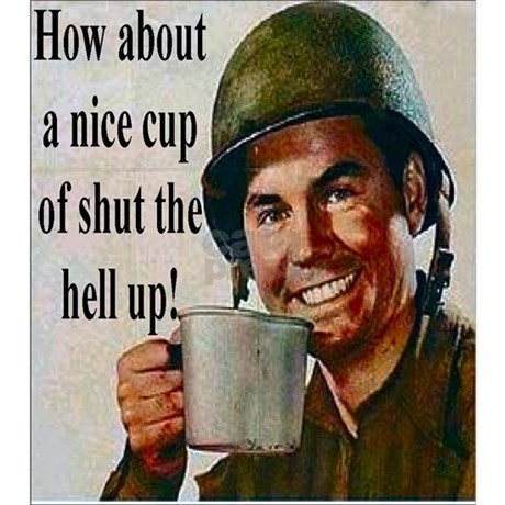 how about a nice hot cup of shut the